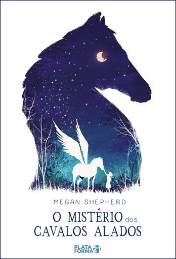O mistério dos cavalos alados - Megan Shepherd