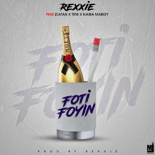MUSIC: Rexxie ft. Zlatan x Teni x Naira Marley – Foti Foyin (Lyrics + mp3)