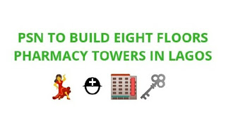 PSN to Build Eight Floors Pharmacy Towers in Lagos