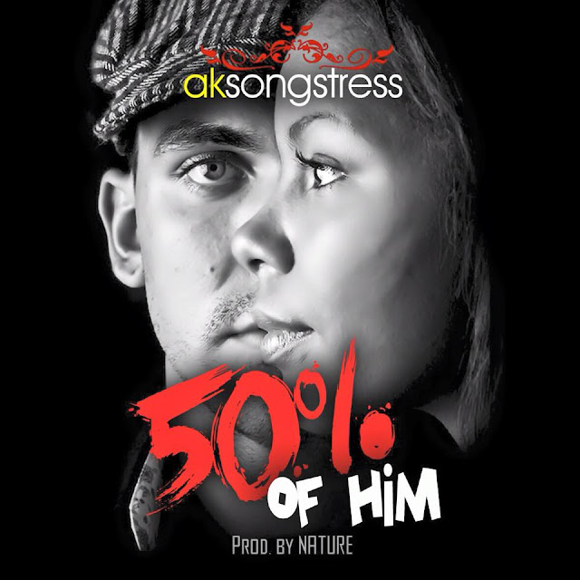 AK Songstress  – 50% Of Him