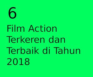 6 Film Action Terkeren dan Terbaik di Tahun 2018