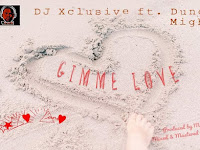 DJ Xclusive Feat Duncan Mighty - Gimme Love (AfroNaija) [Download]