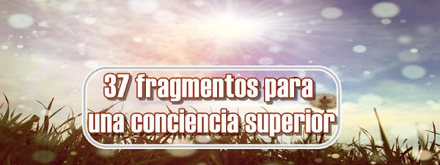 37 fragmentos para una conciencia superior