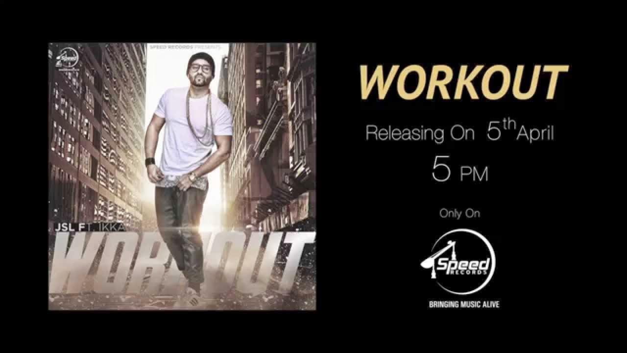 Workout JSL Feat Ikka - Lyrics Mp3 Download 720 HD Video