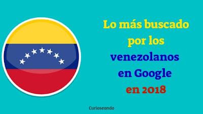 lo-mas-buscado-por-venezolanos-en-google-2018