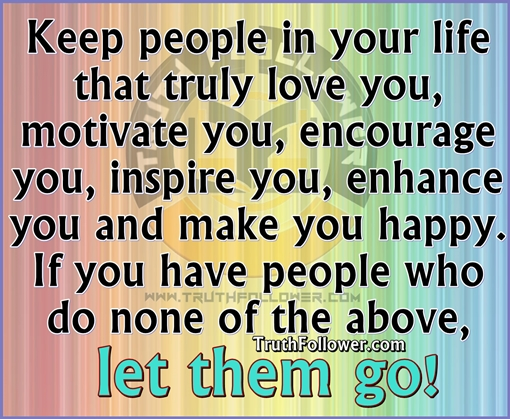 Keep people in your life that truly love, motivate ...