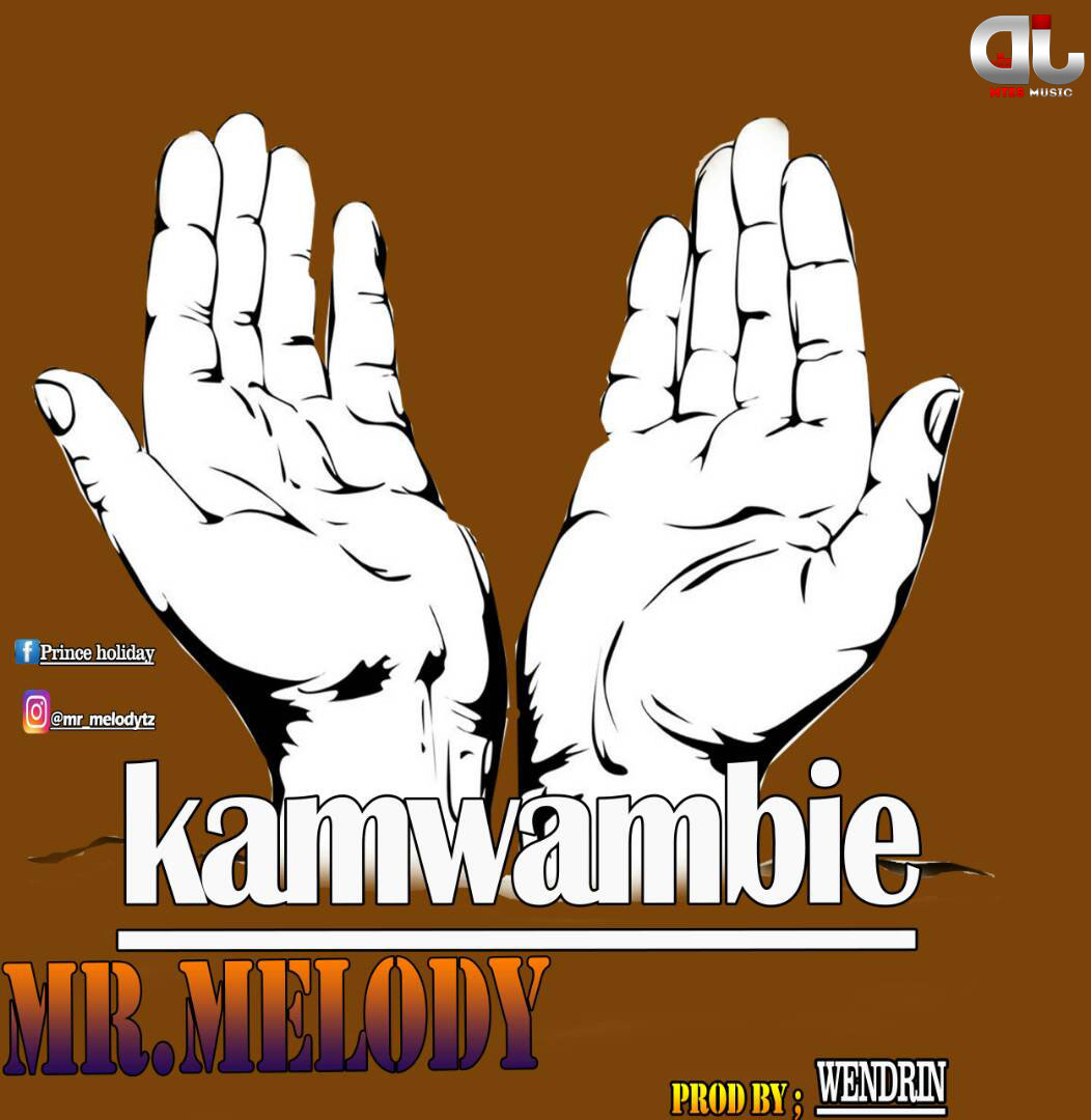 Audio   Mr  Melody - Kamwambie (Prod  by Wendrin)   Download