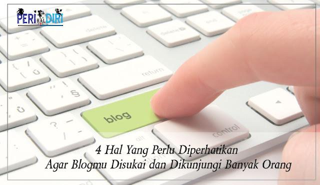 Hal Yang Perlu Diperhatikan Agar Blogmu Disukai Dan Dikunjungi Banyak Orang