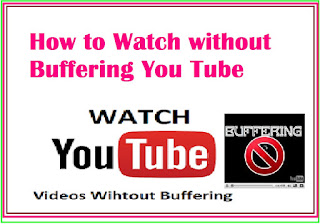 Watch without Buffering You Tube