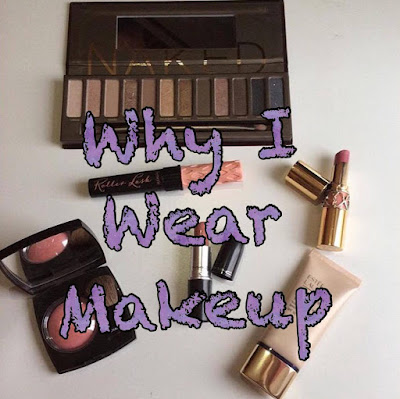 Why I Wear Makeup