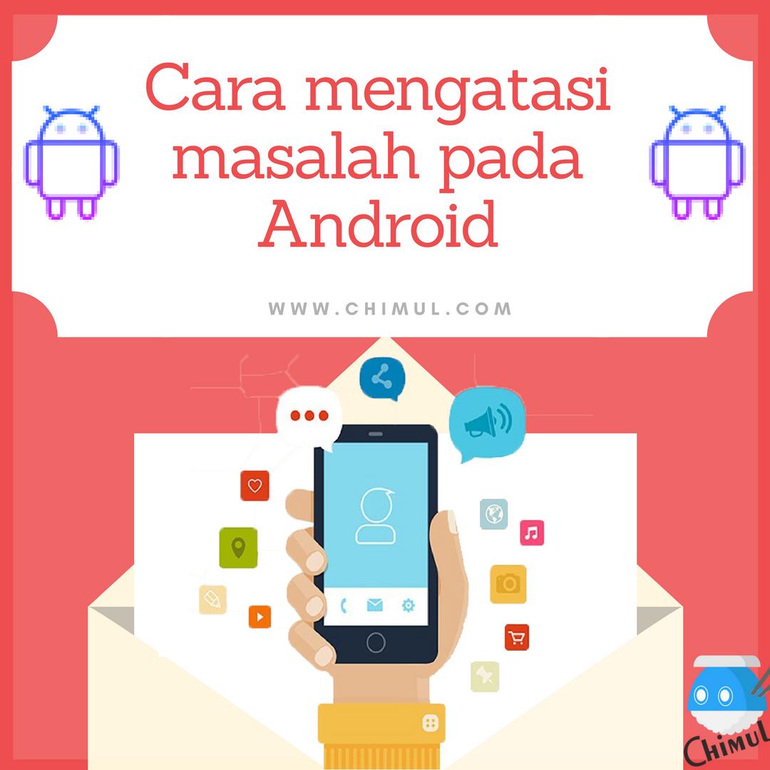 Android, Masalah, Masalah Android, Solusi, Trik, Handphone, HP, Tutorial, Hang, IOS