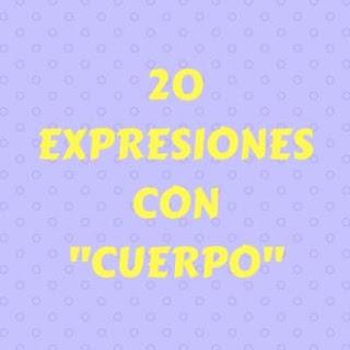 """20 EXPRESIONES CON """"CUERPO"""", ejemplos de expresiones con partes del cuerpo humano. y UN EJERCICIO."""
