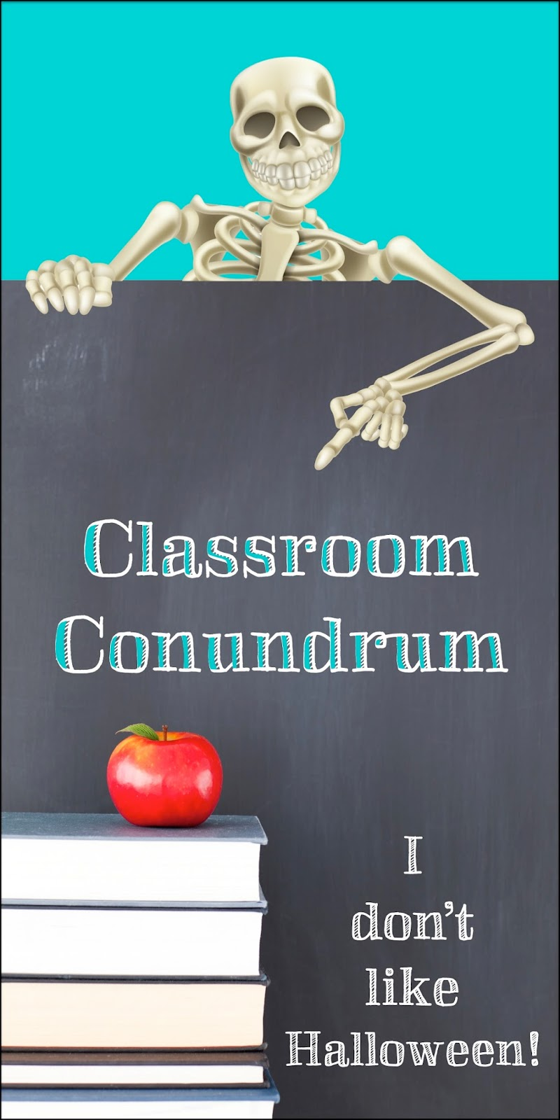 Classroom Conumdrum - I Don't Like Halloween - Light Bulbs and Laughter