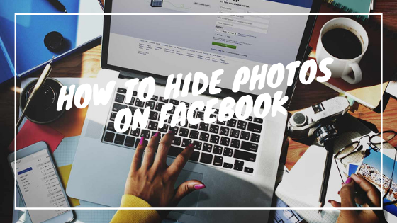 How To Hide Pictures On Facebook<br/>