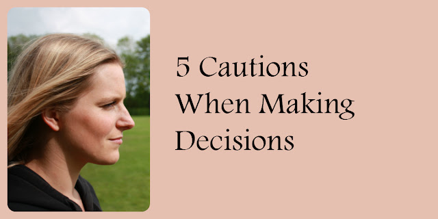 5 Cautions When Making Biblical decisions