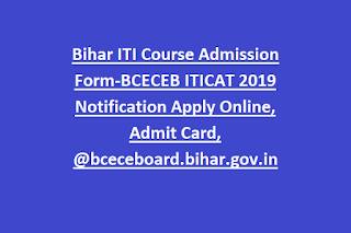 Bihar ITI Course Admission Form-BCECEB ITICAT 2019 Notification Apply Online, Admit Card, @bceceboard.bihar.gov.in