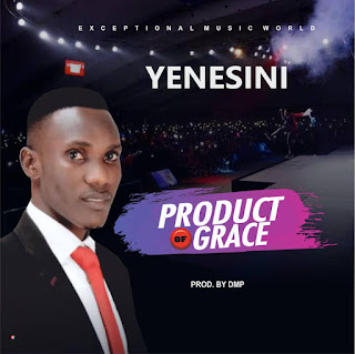 [AUDIO & LYRICS] PRODUCT OF GRACE BY YENESINI
