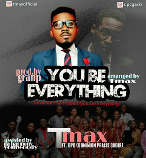 Tmax (Ft. Dominion Praise Choir (DPC) Titled: You Be Everything