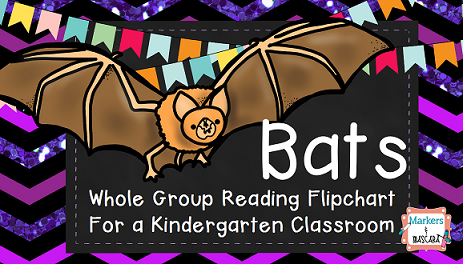 http://www.teacherspayteachers.com/Product/Bats-Whole-Group-Flipchart-for-Kindergarten-1481898