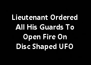 Lieutenant Ordered All His Guards To Open Fire On Disc Shaped Craft.