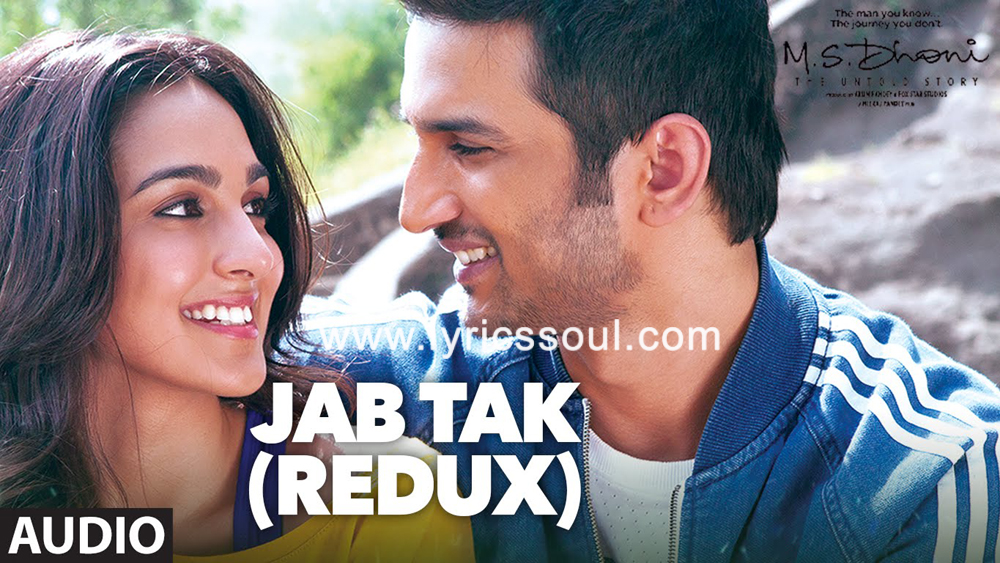 The Jab Tak Redux lyrics from 'MS Dhoni: The Untold Story', The song has been sung by Armaan Malik, , . featuring Sushant Singh Rajput, MS Dhoni, , . The music has been composed by Amaal Mallik, , . The lyrics of Jab Tak Redux has been penned by Manoj Muntashir,