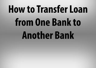 How to Transfer Loan from One Bank to Another Bank