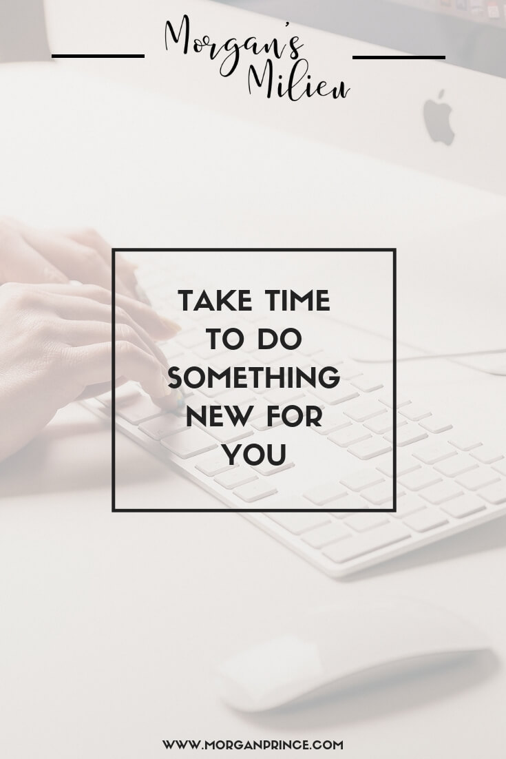 Take Time To Do Something New For You | There are so many things, other than chores, you can spend your time doing!