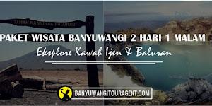 Paket Wisata Banyuwangi 2 hari 1 malam ( Kawah Ijen - Baluran )