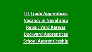 ITI Trade Apprentices Vacancy in Naval Ship Repair Yard Karwar Dockyard Apprentices School Apprenticeship Training Recruitment Exam 2019