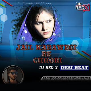 Jail Karawegi Re Chhori (Desi Beat) DJ ReD_X