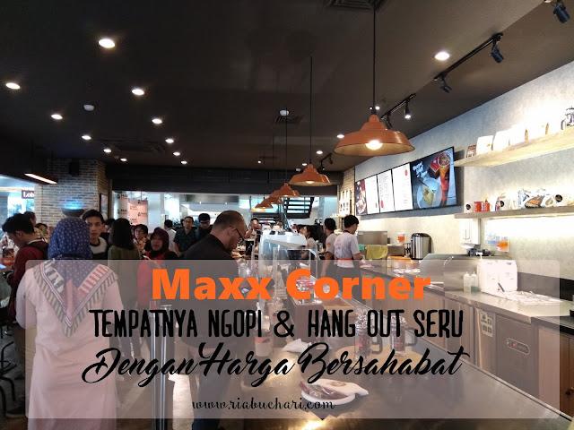 Maxx Corner, Tempatnya Ngopi & Hang Out Seru Dengan Harga Bersahabat