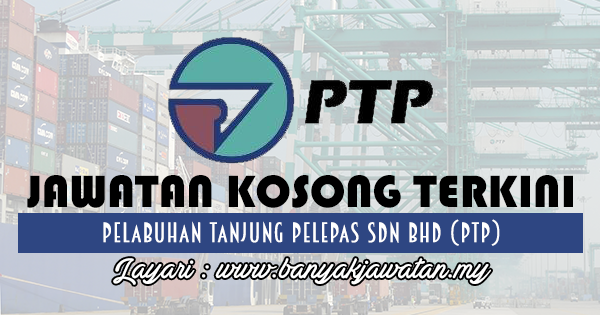 Jawatan Kosong 2018 di Pelabuhan Tanjung Pelepas Sdn Bhd (PTP)