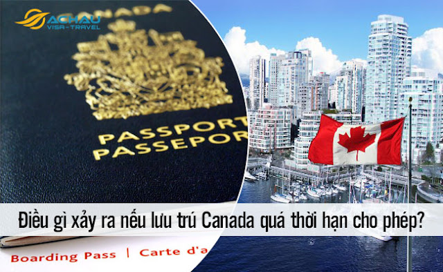 Điều gì xảy ra nếu lưu trú Canada quá thời hạn cho phép?