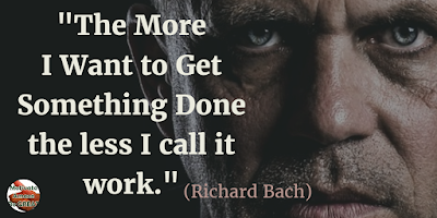"Motivational Quotes For Work: ""The more I want to get something done the less I call it work."" - Richard Bach"