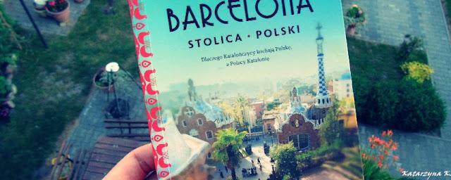 Przygoda w Katalonii. Barcelona stolica Polski Ewy Wysockiej