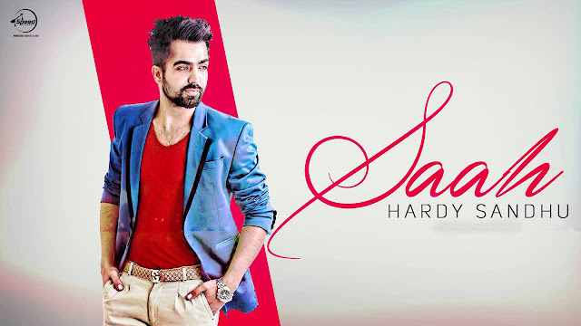 Saah Full Song Lyrics - Hardy Sandhu - Punjabi Song