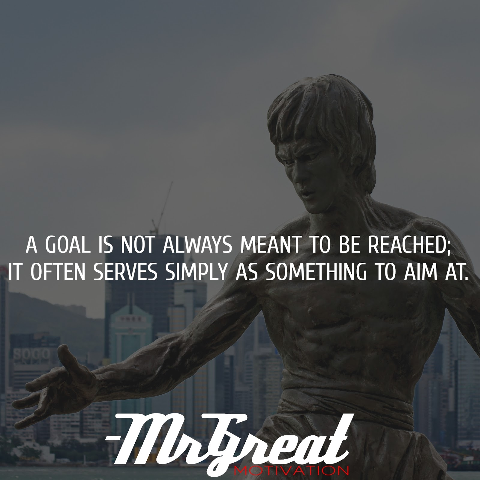 A goal is not always meant to be reached; it often serves simply as something to aim at. - Bruce Lee