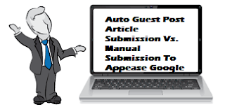 Auto Guest Post Article Submission Vs. Manual Submission To Appease Google