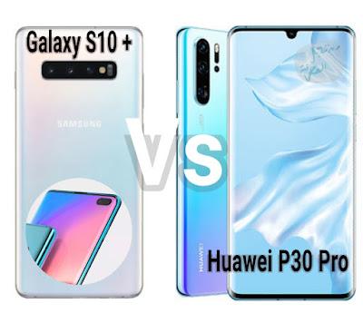 مقارنة سريعة بين آخر إصدارات شركة هواوي و شركة سامسونغ ؛ هاتف هواوي P30 Pro و هاتف جالكسي S10 Plus