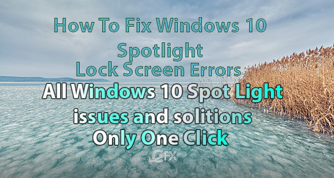 How To Fix Windows 10 Spotlight Lock Screen Errors