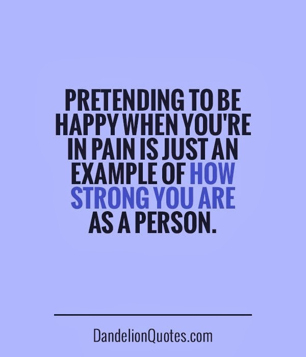 Pretending To Be Happy When You Are In Pain Quotes Comments