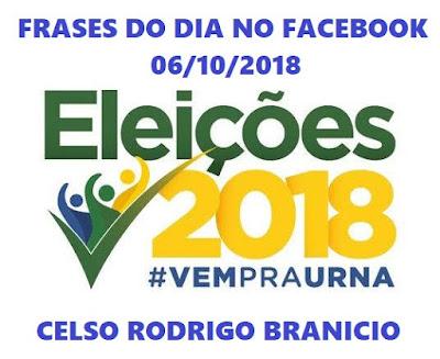 Minhas frases sobre a eleição 2018 no Facebook em 06/10/2018