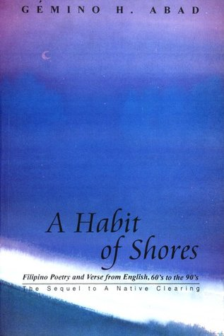 A Habit of Shores: Filipino Poetry and Verse from English, UP Press, Quezon City