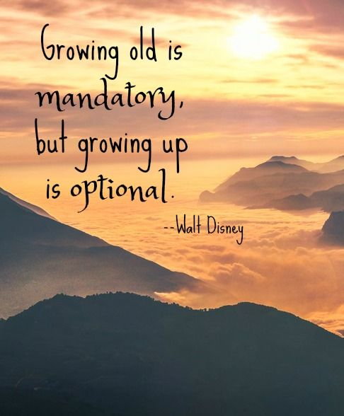 Walt Disney quote - growing old is mandatory but growing up is optional - on sunset mountain background