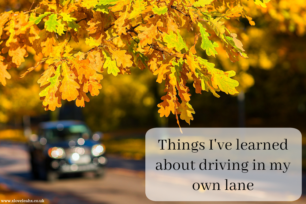 Things-I've-learned-about-driving-in-my-own-lane On blogging pressures // www.xloveleahx.co.uk