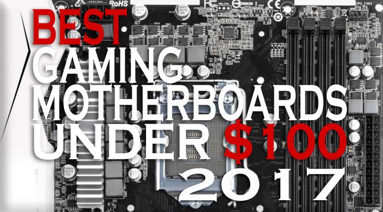 Best Intel Gaming Motherboards Under $100 2017