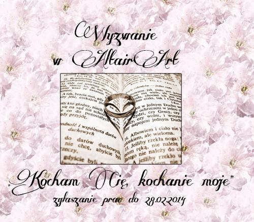 http://altair-art.blogspot.ie/2014/02/wyzwanie-kocham-cie-kochanie-moje.html