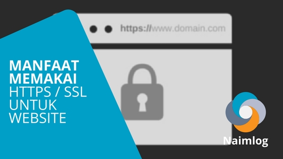 Penjelasan dan Manfaat Menggunakan SSL atau HTTPS Untuk Website