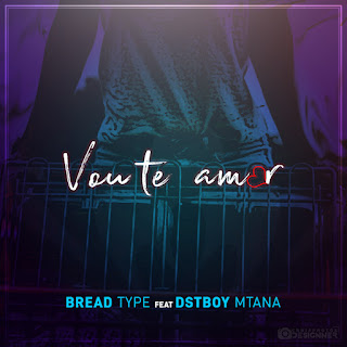 Bread Type feat DaSTreeTBoy Mtana - Vou Te Amar