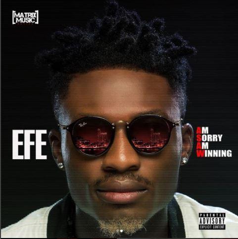 [ALBUM] Efe – Am Sorry Am Winning (EP Download) & Tracklist